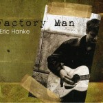 Eric Hanke - Factory Man