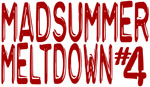 Mad Summer Meltdown # 4