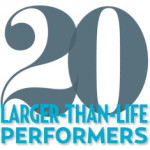 Ge to Know: 20 Larger Than Life Performers