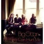 Big Star Nothing Can Hurt Me soundtrack