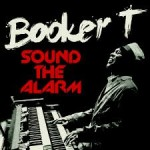 Booker T. Jones Sound The Alarm