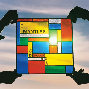 The Mantles Long Enough To Leave