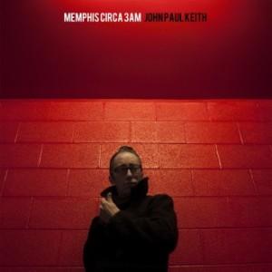 John Paul Keith Memphis Circa 3 a.m.