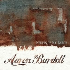 Aaron Burdett Fruits Of My Labor