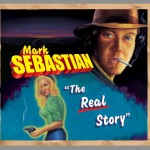 Mark Sebastian The Real Story