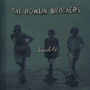 The Howlin' Brothers Trouble