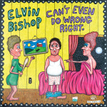 Elvin Bishop, Can't Even Do Wrong Right