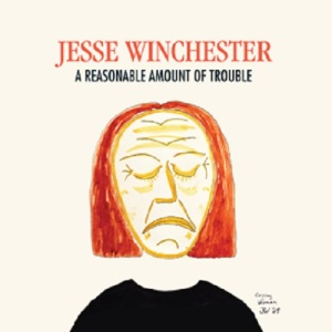 Jesse Winchester, A Reasonable Amount of Trouble