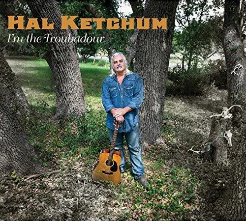 hal ketchum i m the troubadour music road records elmore magazine elmore magazine