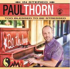 Paul Thorn, Too Blessed To Be Stressed