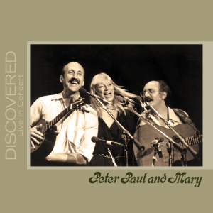 Peter Paul and Mary, Peter Paul and Mary: 50 Years in Life and Song,  50 Years with Peter Paul and Mary, Discovered: Live in Concert