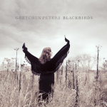 Gretchen Peters, Gretchen Peters Blackbirds, Scarlet Letter Records, Mary Gauthier, Eliza Gilkyson